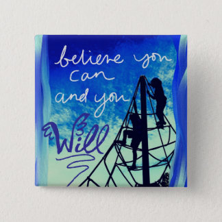 Believe you can and you WILL. Inspirational Pinback Button
