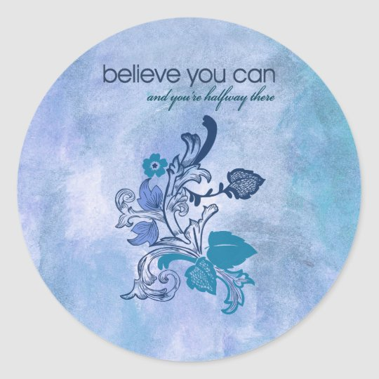 Believe you can and you're halfway there classic round sticker