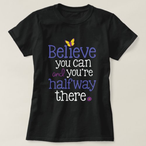 Believe you can and youre halfway there Dark T T_Shirt