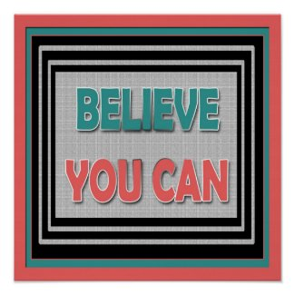 Believe You Can ~ Motivational Poster print