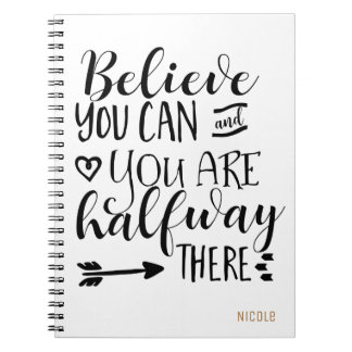 BELIEVE YOU CAN & YOU ARE HALFWAY THERE Custom Notebook