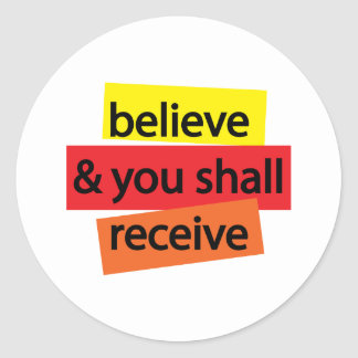 Believe & You Shall Receive I Stickers