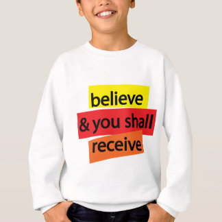Believe & You Shall Receive I Sweatshirt