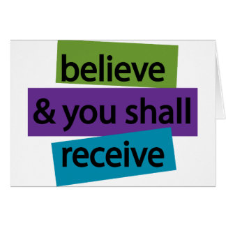 Believe & You Shall Receive II Greeting Card