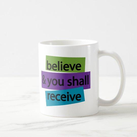 Believe & You Shall Receive II Coffee Mug