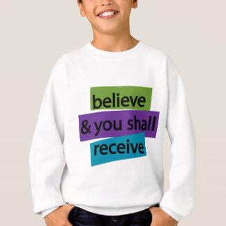Believe & You Shall Receive II Sweatshirt