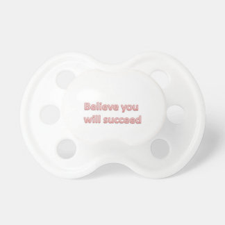 Believe you will succeed pacifier