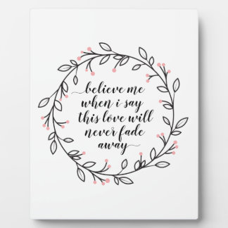 Belive Me When I Say, This Love Will Never Fade Plaque