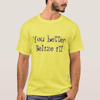 Belize it! T-Shirt