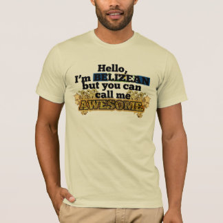 Belizean, but call me Awesome T-Shirt