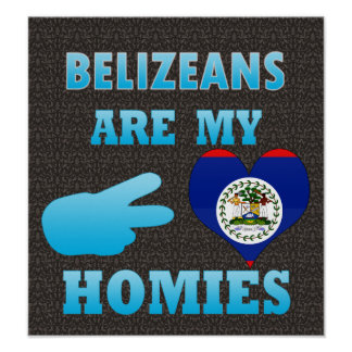 Belizeans are my Homies Posters