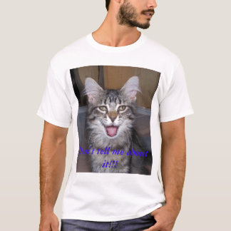 bella2, Don't tell me about it!!! T-Shirt