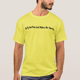 Belly Button Lint Makes Me Thirsty T-Shirt