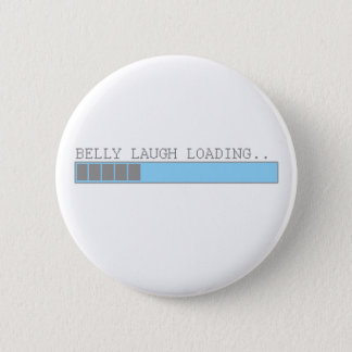 Belly laugh loading funny mens and girls humor pinback button