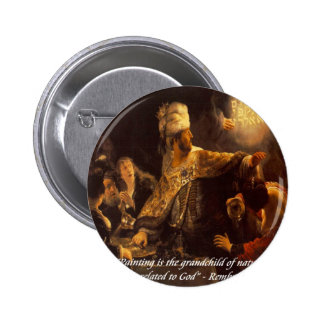 Belshazzar's Feast & Rembradt Quote Pinback Button