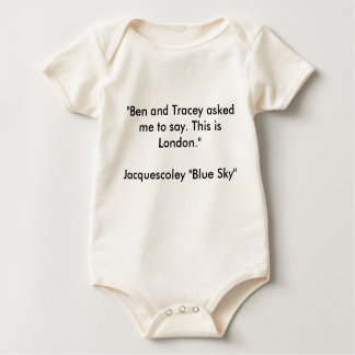 """Ben and Tracey asked me to say. This is London... Baby Bodysuit"