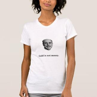 Ben Bernanke:  Gold is not money. T-Shirt