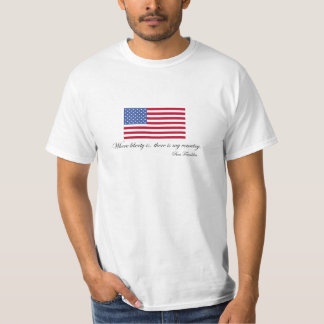 Ben Franklin Liberty Quote 'My Country' USA T-Shirt
