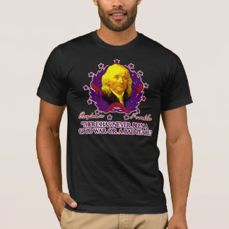 Ben Franklin on Good Wars and Bad Peace T-Shirt
