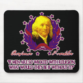 Ben Franklin on Men without Religion Mouse Pad