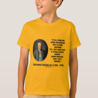 Ben Franklin Printers Not To Print Printed Quote T-Shirt