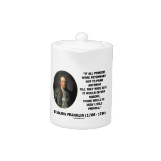 Ben Franklin Printers Not To Print Printed Quote Teapot