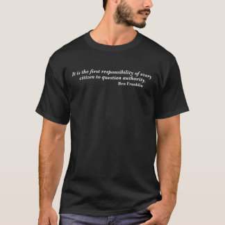 Ben Franklin Question Authority Quote T-Shirt