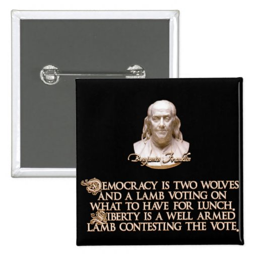 Ben Franklin Quote: 2 Wolves & a Well Armed Lamb 2 Inch Square Button