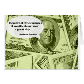Ben Franklin Quote Beware of little expenses. A sm Greeting Card