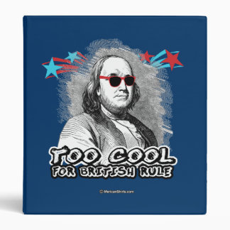 Ben Franklin - Too Cool for British Rule 3 Ring Binders