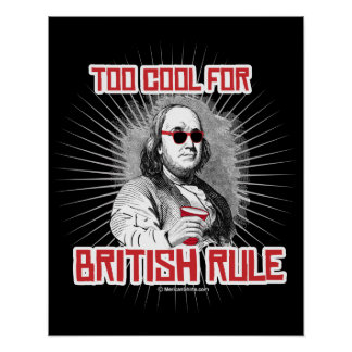 Ben Franklin Too Cool for British Rule Poster