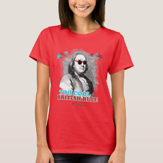 Ben Franklin - Too Cool for British Rule T-Shirt