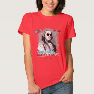 Ben Franklin - Too Cool for British Rule Tee Shirt