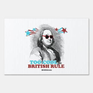Ben Franklin - Too Cool for British Rule Lawn Signs