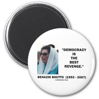 Benazir Bhutto Democracy Is The Best Revenge 2 Inch Round Magnet