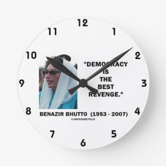 Benazir Bhutto Democracy Is The Best Revenge Round Clock