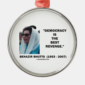 Benazir Bhutto Democracy Is The Best Revenge Round Metal Christmas Ornament