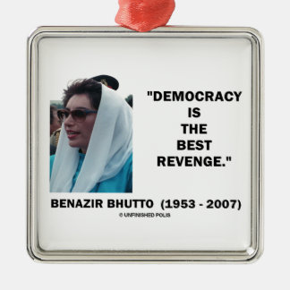 Benazir Bhutto Democracy Is The Best Revenge Square Metal Christmas Ornament