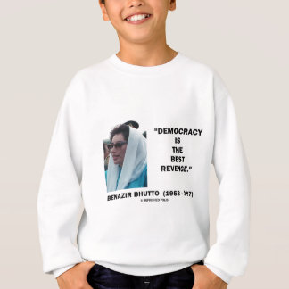 Benazir Bhutto Democracy Is The Best Revenge Sweatshirt