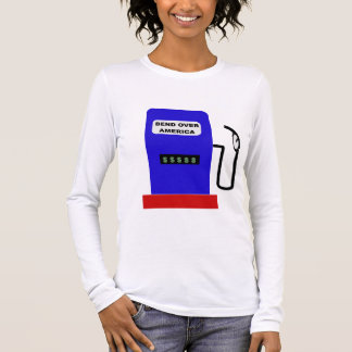 BEND OVER AMERICA - Gas Pump lube job Long Sleeve T-Shirt