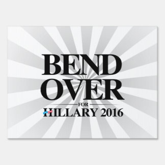 Bend Over for Hillary 2016 Yard Sign
