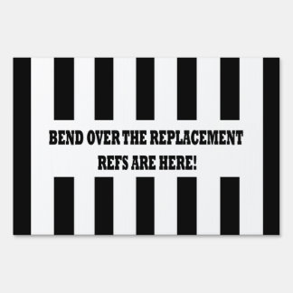Bend Over for the Replacement Refs Design Sign