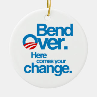 Bend Over. Here Comes your change Ornaments