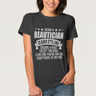BENG A BEAUTICIAN IS EASY.IT'S LIKE T-SHIRT
