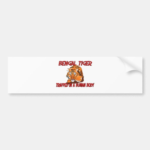 Bengal Tiger trapped in a human body Car Bumper Sticker