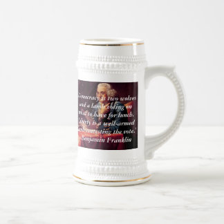 Benjamin Franklin, 'Democracy is two wolves and... 18 Oz Beer Stein