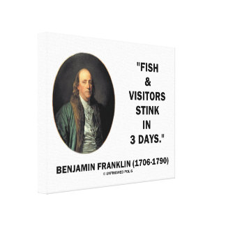 Benjamin Franklin Fish & Visitors Stink In 3 Days Stretched Canvas Print