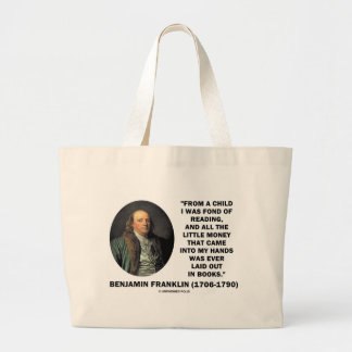 Benjamin Franklin Fond Of Reading Money Quote Large Tote Bag