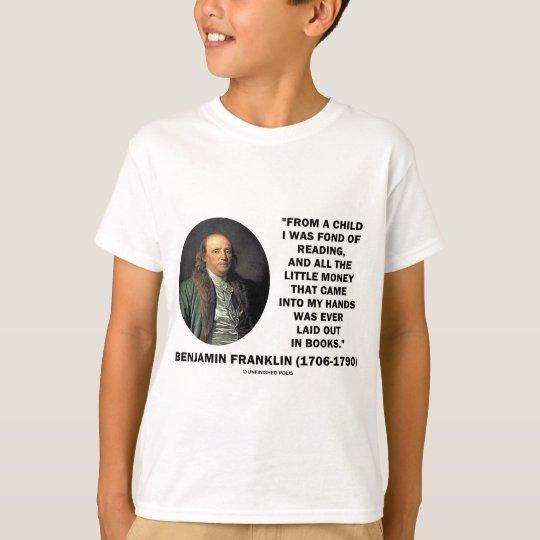 Benjamin Franklin Fond Of Reading Money Quote T-Shirt