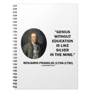 Benjamin Franklin Genius Without Education Quote Notebook